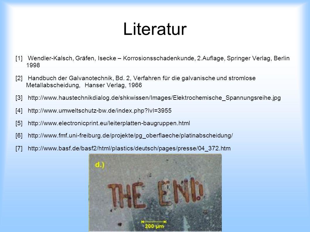 Literatur [1] Wendler-Kalsch, Gräfen, Isecke – Korrosionsschadenkunde, 2.Auflage, Springer Verlag, Berlin 1998.